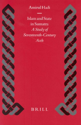 Islam and State in Sumatra: A Study of Seventeenth Century Aceh (Islamic history & civilization) (Islamic History and Civilization)