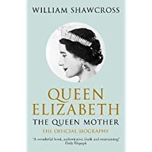 Queen Elizabeth the Queen Mother: The Official Biography by William Shawcross (2010-07-02)