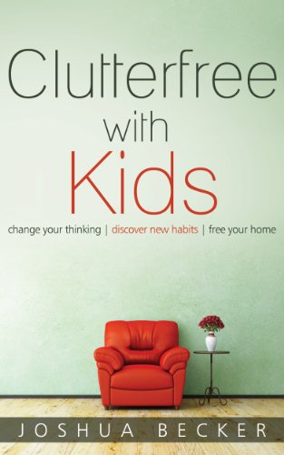 Clutterfree with kids change your thinking discover new habits free your home