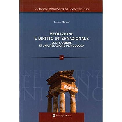 Mediazione E Diritto Internazionale. Luci E Ombre Di Una Relazione Pericolosa