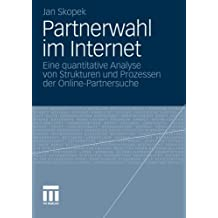 Partnerwahl im Internet: Eine Quantitative Analyse von Strukturen und Prozessen der Online-Partnersuche (German Edition)