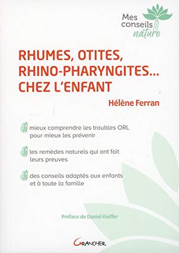 Rhumes, otites, rhino-pharyngites... chez l'enfant - Mieux comprendre les troubles ORL pour mieux les prévenir par Hélène Ferran