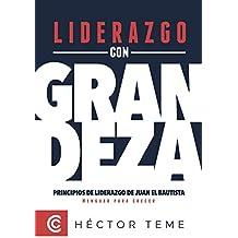 Liderazgo con Grandeza: Principios de liderazgo de Juan el Bautista. Menguar para crecer.