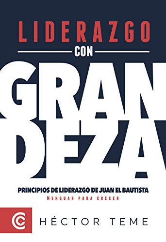 Liderazgo con Grandeza: Principios de liderazgo de Juan el Bautista ...