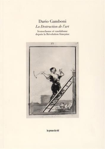 La Destruction de l'art : Iconoclasme et vandalisme depuis la Révolution française