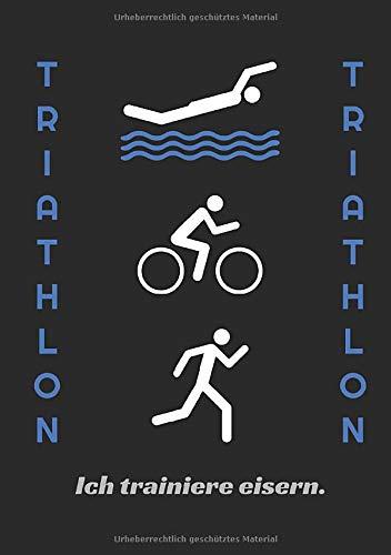 TRIATHLON Ich trainiere eisern.: Notizbuch schwarz mit Deko-Graphik und Schriftzug Triathlon und Spruch - Buch blanko für Triathleten zum Eintragen ... und Notizen zum allgemeinen Knowhow