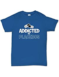 Addicted To Placebos Funny T shirt