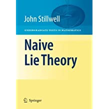 Naive Lie Theory (Undergraduate Texts in Mathematics) by John Stillwell (2008-07-24)