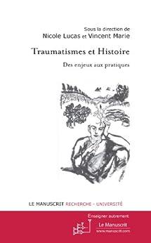 Traumatismes et Histoire. Des enjeux aux pratiques par [Nicole, Lucas, Marie Vincent]