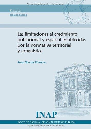Las Limitaciones Al Crecimiento Poblacional Y Espacial Establecidas Por La Normativa Territorial Y Urbanística (Monografías) por Aina Salom Parets