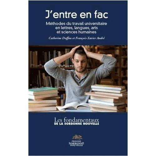 J'Entre en Fac. Methodes du Travail Universitaire en Lettres, Langues , Arts et Sciences Humaines