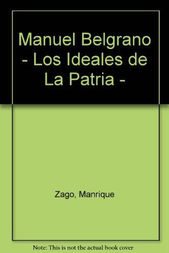 Manuel Belgrano - Los Ideales de La Patria - por Manrique Zago
