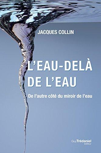 L'eau-delà de l'eau : De l'autre côté du miroir de l'eau (French Edition)