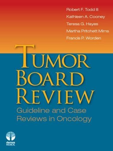 Tumor Board Reviews: Guidelines and Case Reviews in Oncology: Guideline and Case Reviews in Oncology (2011-12-08)