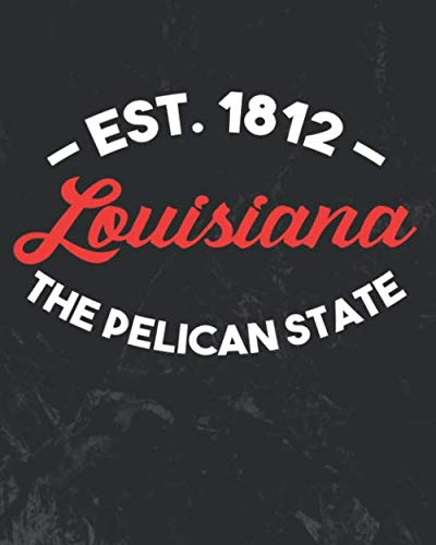 Louisiana The Pelican State Est 1812: Daily Weekly and Monthly Planner for Organizing Your Life