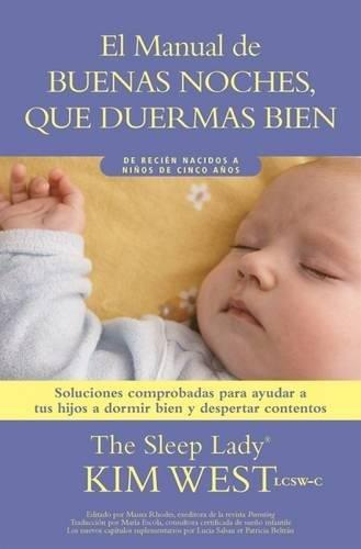 Buenas Noches, Que Duermas Bien: Un Manual Para Ayudar a Tus Hijos a Dormir Bien y Despertar Contentos: de Recien Nacidos a Ninos de Hasta Cinco Anos por Kim West