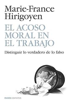 El acoso moral en el trabajo: Distinguir lo verdadero de lo falso de [Hirigoyen, Marie-France]