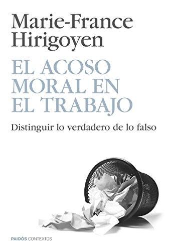 El acoso moral en el trabajo: Distinguir lo verdadero de lo falso por Marie-France Hirigoyen