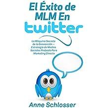 El Éxito de MLM En Twitter: La Máquina Secreta de la Genearción – Estrategia de Medios Sociales Probada Para Marketing Directo (Spanish Edition)