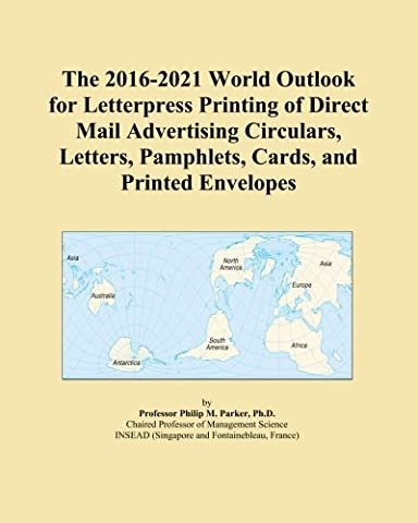 The 2016-2021 World Outlook for Letterpress Printing of Direct Mail Advertising Circulars, Letters, Pamphlets, Cards, and Printed
