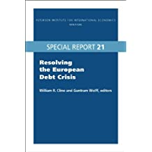 Resolving the European Debt Crisis (Institute for International Economics Special Reports)