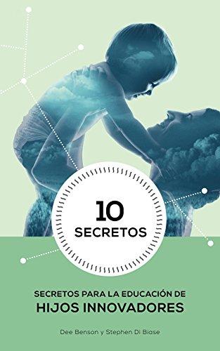10 Secretos para la Educacion de Hijos Innovadores por Dee Benson