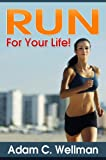 Run For Your Life! : Health Benefits Of Running, Building Stamina To Run, Mental Preparation For Long Distance Runners And Healthy Diet For Runners And Joggers