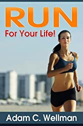 Run For Your Life! : Health Benefits Of Running, Building Stamina To Run, Mental Preparation For Long Distance Runners And Healthy Diet For Runners And Joggers (English Edition)