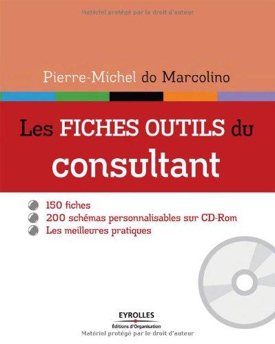 Les fiches outils du consultant - 150 fiches. 200 schémas personnalisables sur cd-rom. Les meilleures pratiques.