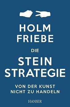 Die Stein-Strategie: Von der Kunst, nicht zu handeln von [Friebe, Holm]