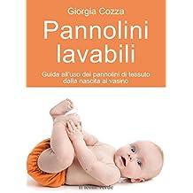 Pannolini lavabili: Guida all'uso dei pannolini di tessuto dalla nascita al vasino: 45 (Il bambino naturale)