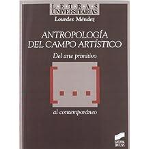 Antropología del campo artístico. Del arte primitivo […] al contemporáneo (Letras universitarias)