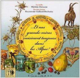 Et nos grands-mres cuisinent toujours dans les Alpes ! de Raymonde Gaillard-Bochatay,Michle Delsaute Dognon-Schmitt ( 13 juin 2006 )