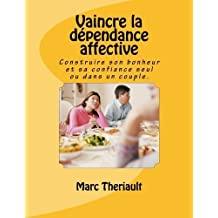 Vaincre la d??pendance affective: Construire son bonheur et sa confiance seul ou en couple. by Mr Marc Theriault (2015-08-08)