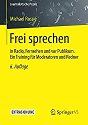 Frei sprechen: in Radio, Fernsehen und vor Publikum. Ein Training für Moderatoren und Redner (Journalistische Praxis)