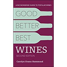 Good, Better, Best Wines, 2nd Edition: A No-nonsense Guide to Popular Wines (English Edition)