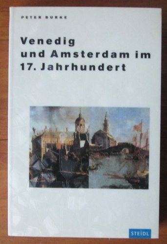 Venedig und Amsterdam im 17. Jahrhundert Broschiert – 1993 Peter Burke Steidl Gerhard Verlag 3882432640 MAK_VRG_9783882432640