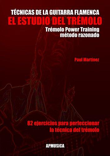 MARTINEZ Paul - Tecnicas de la Guitarra Flamenca: El Estudio del Tremolo para Guitarra
