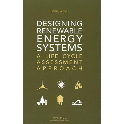 Designing Renewable Energy Systems : A Life Cycle Assessment Approach