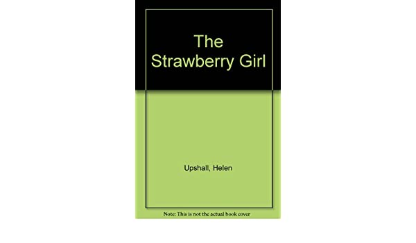 The Strawberry Girl Amazon Helen Upshall 9780750505918 Books