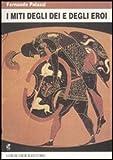 I miti degli dei e degli eroi. Per le Scuole