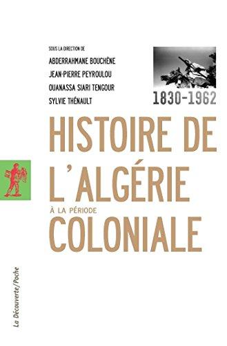 Histoire de l'Algérie à la période coloniale, 1830-1962 (POCHES ESSAIS t. 400) par Abderahman BOUCHÈNE