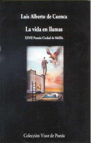 La Vida En Llamas (Visor de Poesía) por Luis Alberto de Cuenca