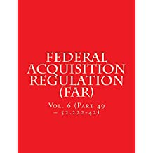 Federal Acquisition Regulation (FAR): Volume 6 (Part 49 - 52.222-42) (English Edition)