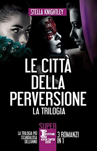 Le città della perversione - 3 romanzi in 1 (eNewton Narrativa) (Italian Edition) par Stella Knightley
