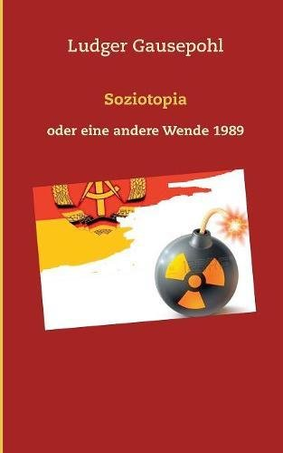 Soziotopia: oder eine andere Wende 1989