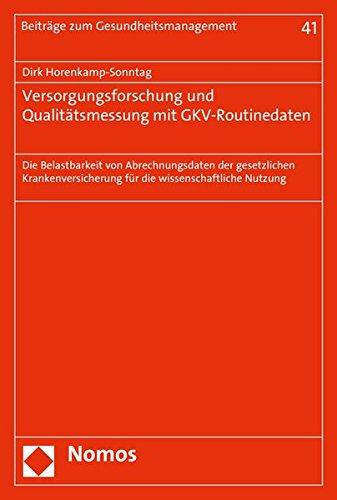 Versorgungsforschung und Qualitätsmessung mit GKV-Routinedaten: Die Belastbarkeit von Abrechnungsdaten der gesetzlichen Krankenversicherung für die ... (Beitrage Zum Gesundheitsmanagement, Band 41)