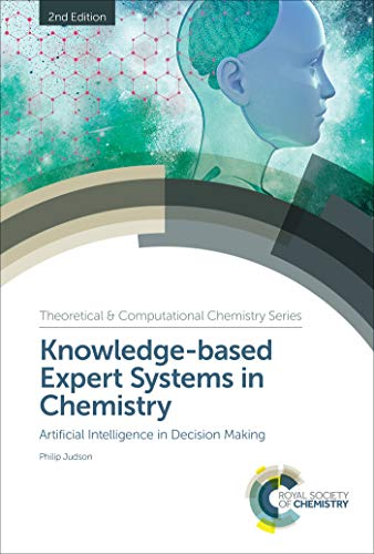 Knowledge-based Expert Systems in Chemistry: Artificial Intelligence in Decision Making (Theoretical and Computational Chemistry Series Book 15) (English Edition)