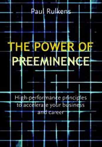 The Power of Preeminence: High-Performance Principles to Accelerate Your Business and Career