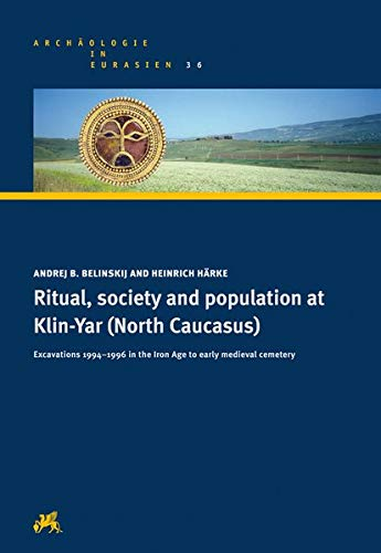 Ritual, society and population at Klin-Yar (North Caucasus): Excavations 1994-1996 in the Iron Age to early medieval cemetery. With contrib. by ... Mariya V. u. a. (Archäologie in Eurasien)